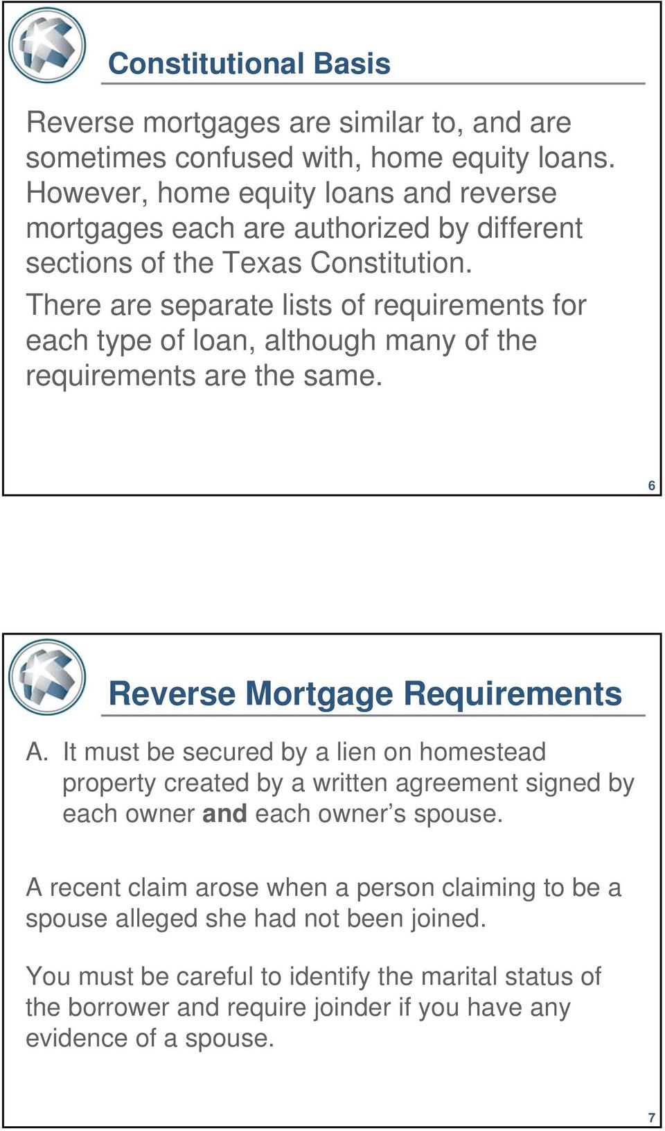 There are separate lists of requirements for each type of loan, although many of the requirements are the same. 6 Reverse Mortgage Requirements A.