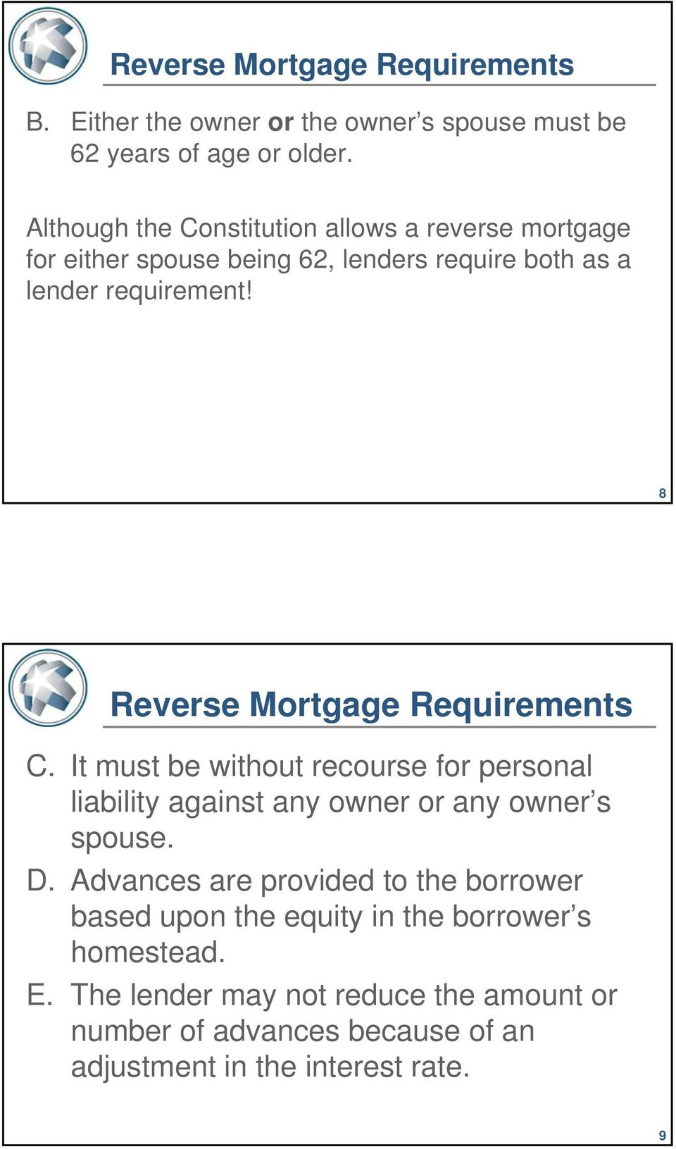8 Reverse Mortgage Requirements C. It must be without recourse for personal liability against any owner or any owner s spouse. D.