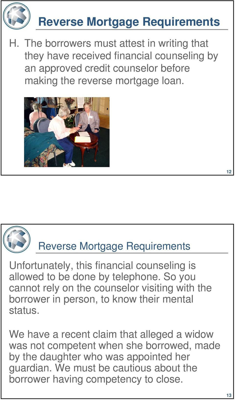 loan. 12 Reverse Mortgage Requirements Unfortunately, this financial counseling is allowed to be done by telephone.