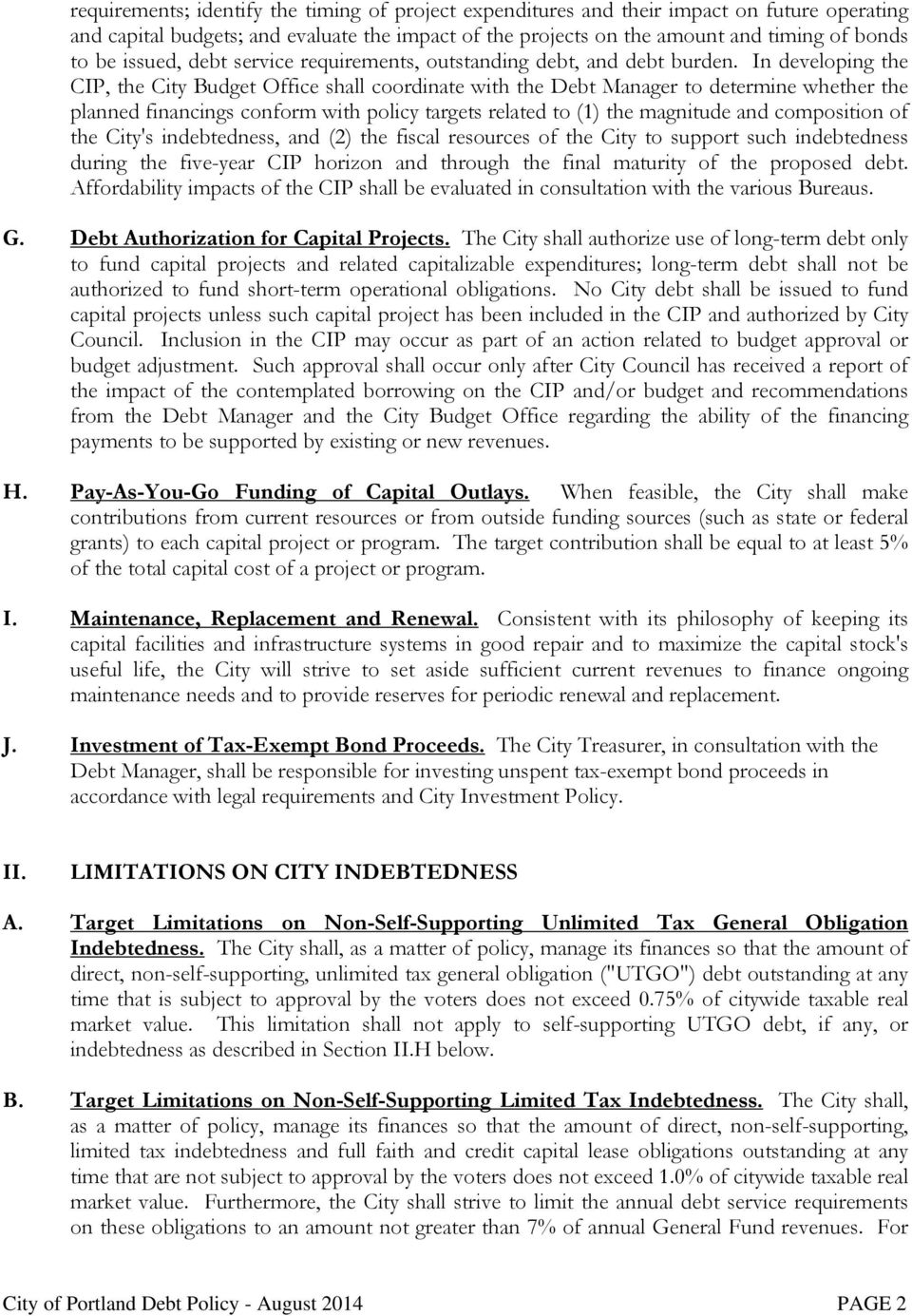 In developing the CIP, the City Budget Office shall coordinate with the Debt Manager to determine whether the planned financings conform with policy targets related to (1) the magnitude and