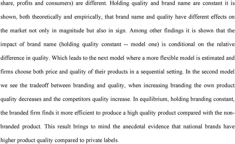 Among other findings it is shown that the impact of brand name (holding quality constant -- model one) is conditional on the relative difference in quality.