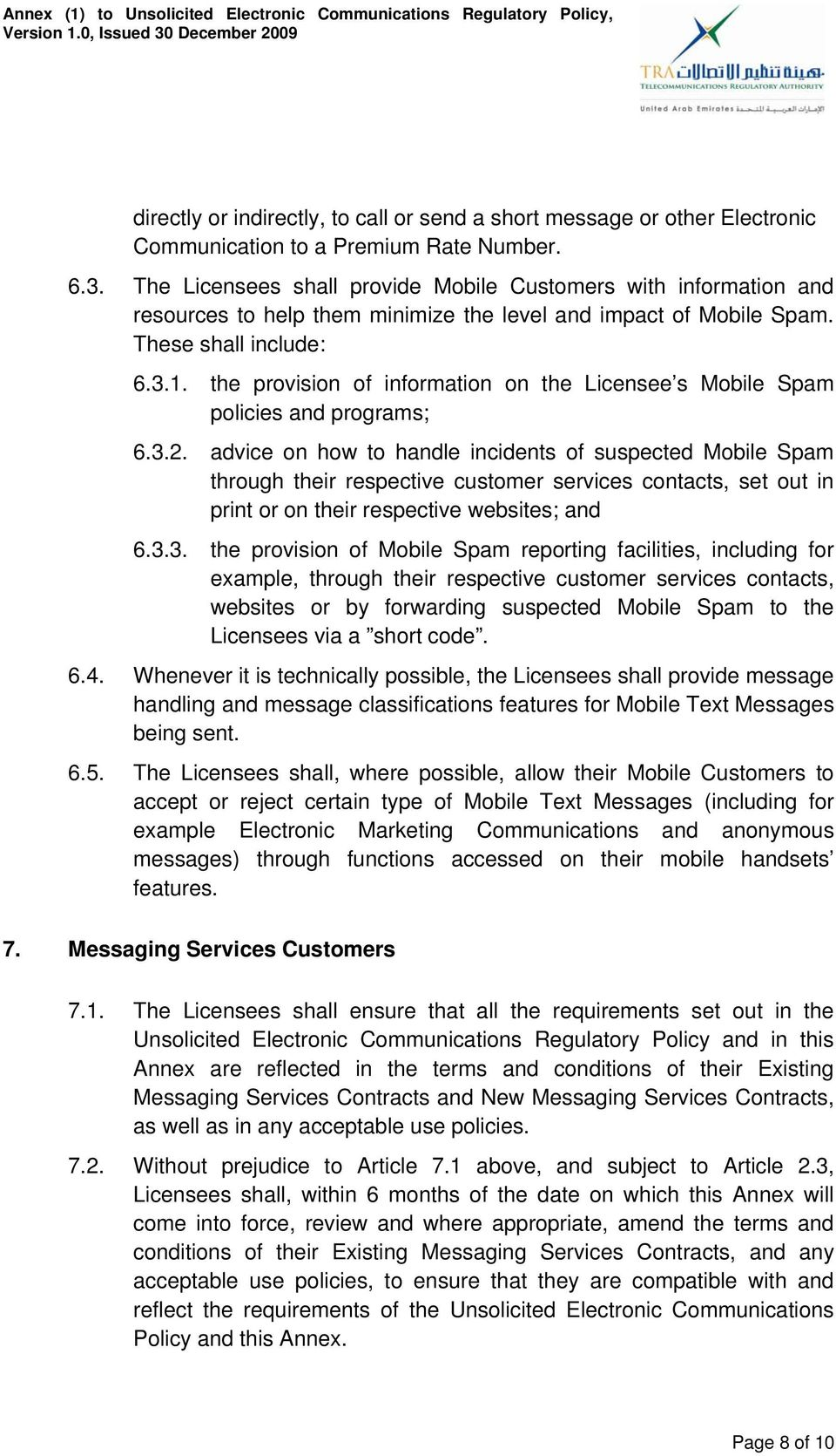 These shall include: 6.3.1. the provision of information on the Licensee s Mobile Spam policies and programs; 6.3.2.