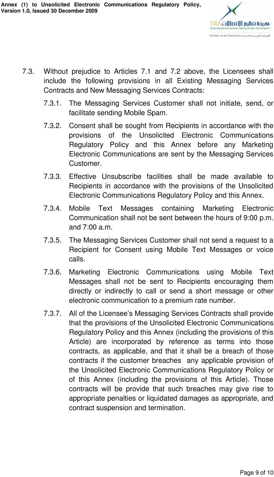 The Messaging Services Customer shall not initiate, send, or facilitate sending Mobile Spam. 7.3.2.