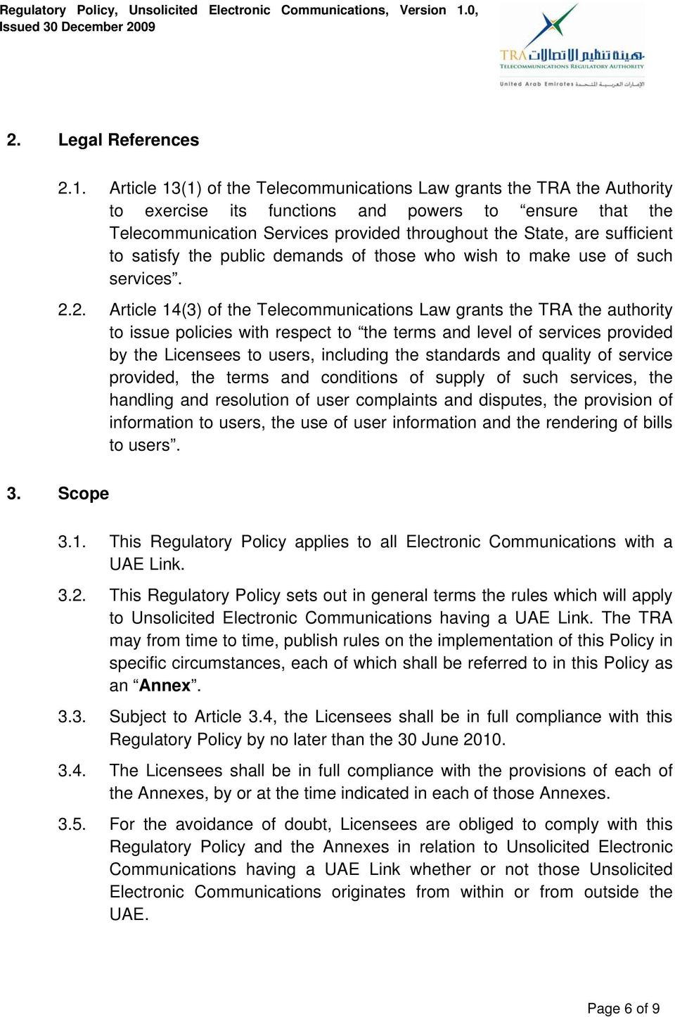 Article 13(1) of the Telecommunications Law grants the TRA the Authority to exercise its functions and powers to ensure that the Telecommunication Services provided throughout the State, are