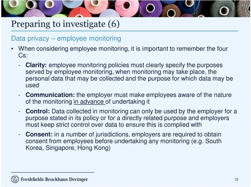 must make employees aware of the nature of the monitoring in advance of undertaking it - Control: Data collected in monitoring can only be used by the employer for a purpose stated in its policy or