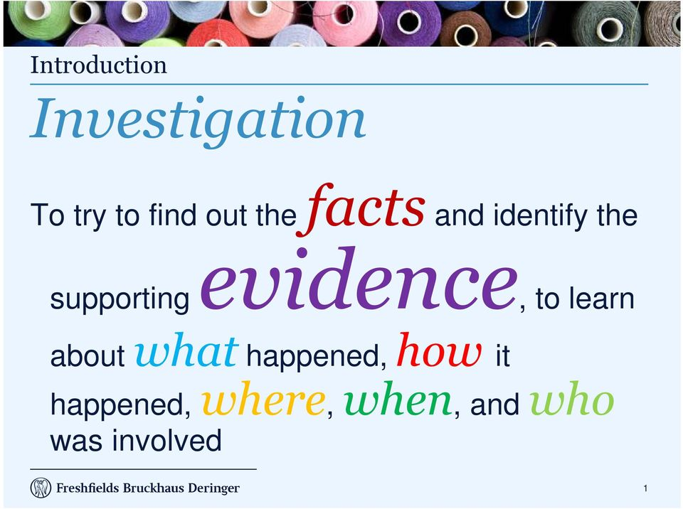 evidence, to learn about what happened, how