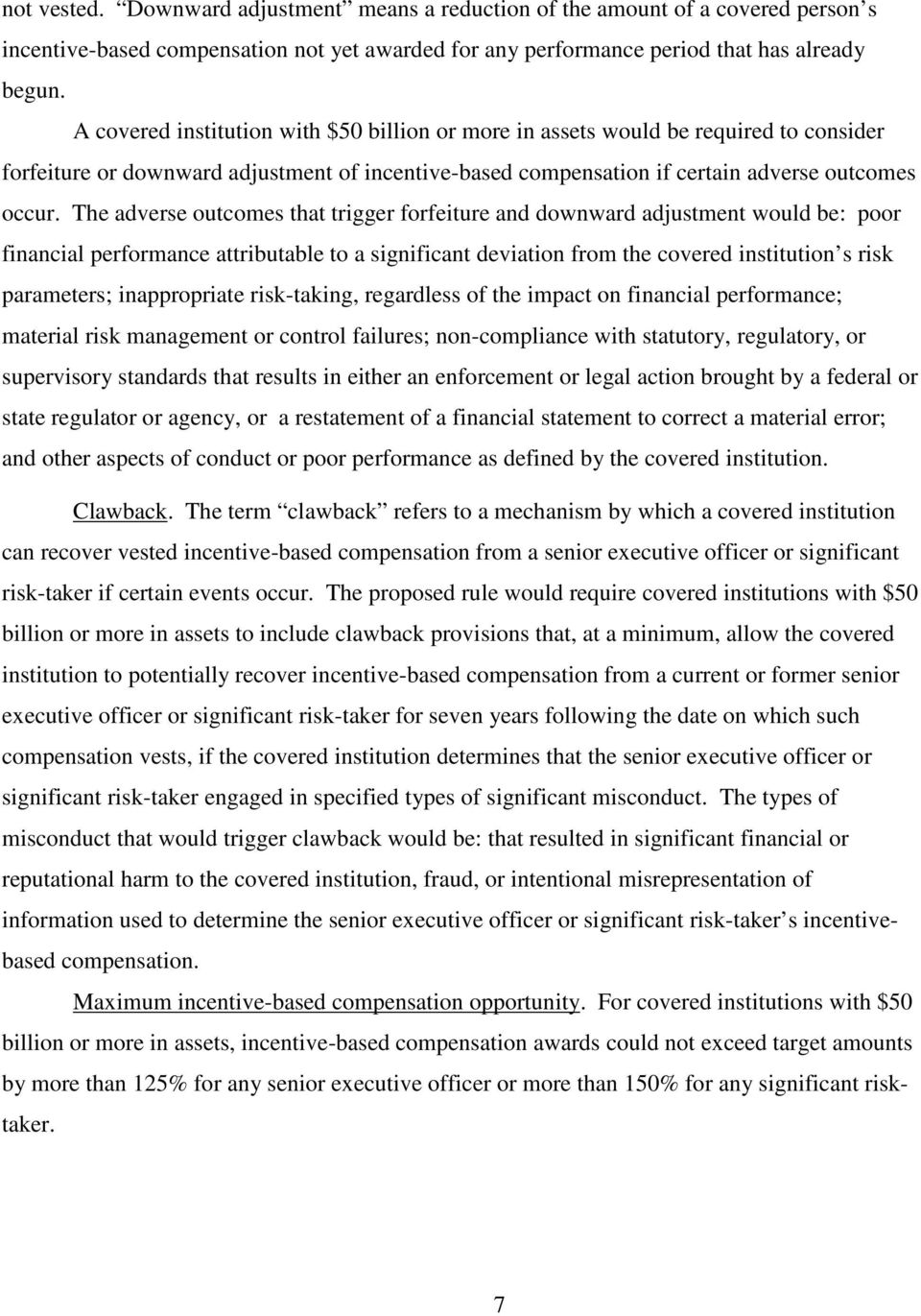 The adverse outcomes that trigger forfeiture and downward adjustment would be: poor financial performance attributable to a significant deviation from the covered institution s risk parameters;