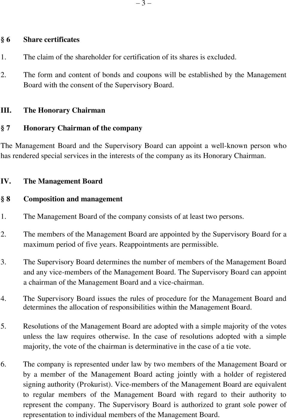 The Honorary Chairman 7 Honorary Chairman of the company The Management Board and the Supervisory Board can appoint a well-known person who has rendered special services in the interests of the
