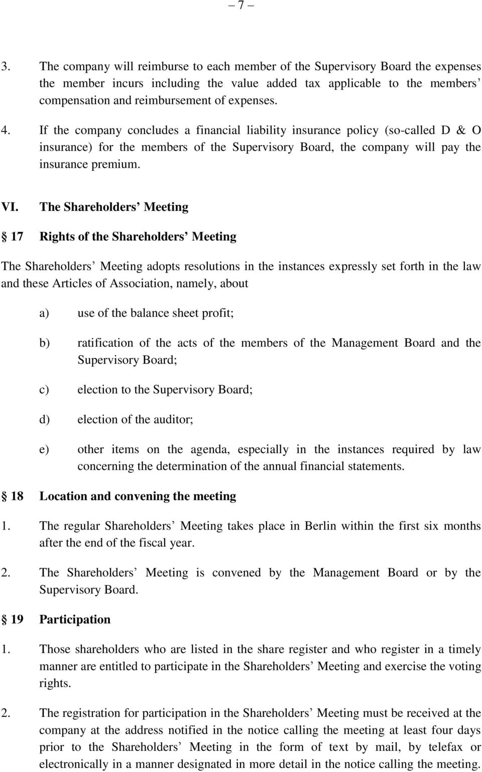 The Shareholders Meeting 17 Rights of the Shareholders Meeting The Shareholders Meeting adopts resolutions in the instances expressly set forth in the law and these Articles of Association, namely,