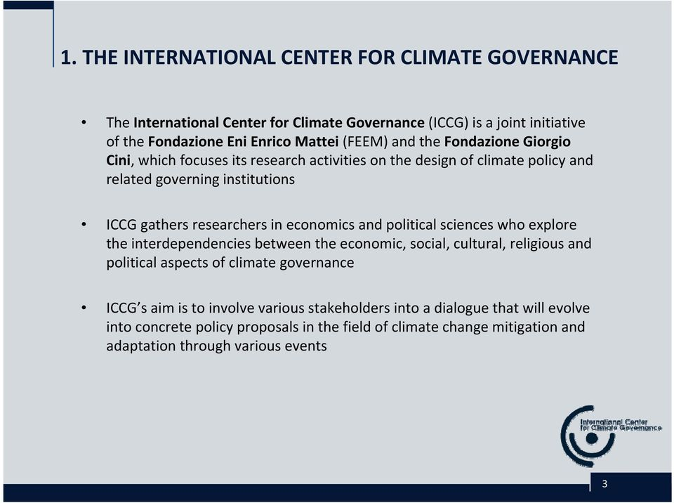 economics and political sciences who explore the interdependencies between the economic, social, cultural, religious and political aspects of climate governance ICCG s aim