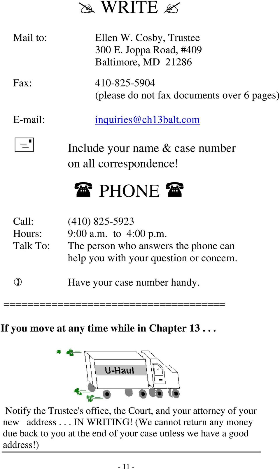 Have your case number handy. ===================================== If you move at any time while in Chapter 13.