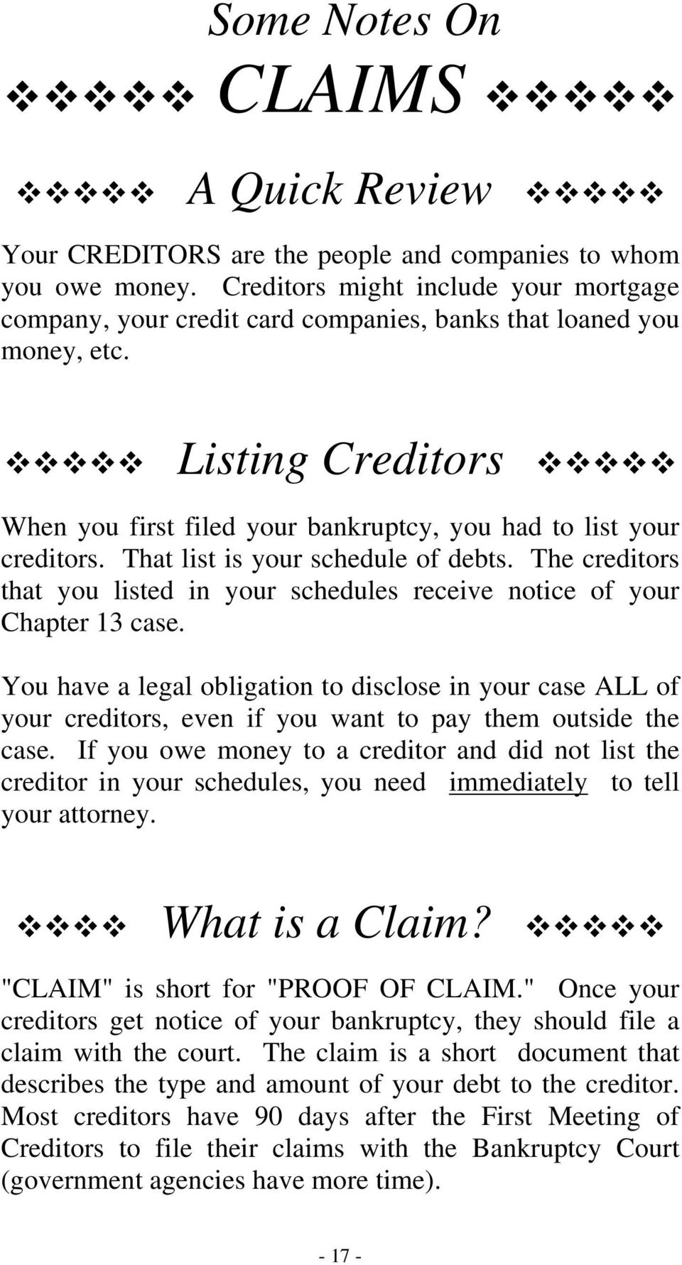 That list is your schedule of debts. The creditors that you listed in your schedules receive notice of your Chapter 13 case.