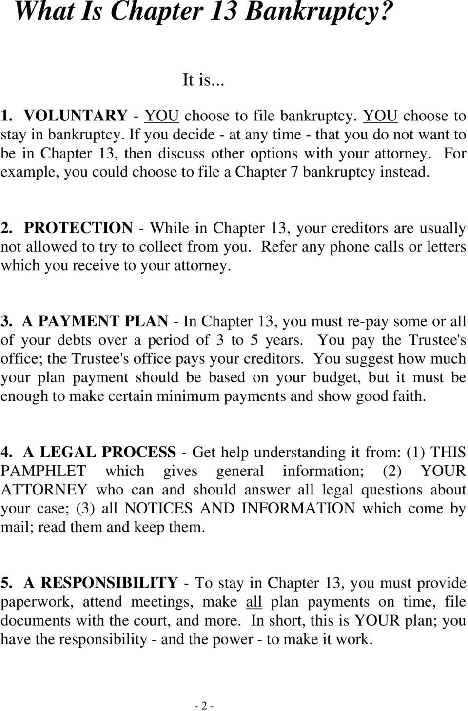 PROTECTION - While in Chapter 13, your creditors are usually not allowed to try to collect from you. Refer any phone calls or letters which you receive to your attorney. 3.