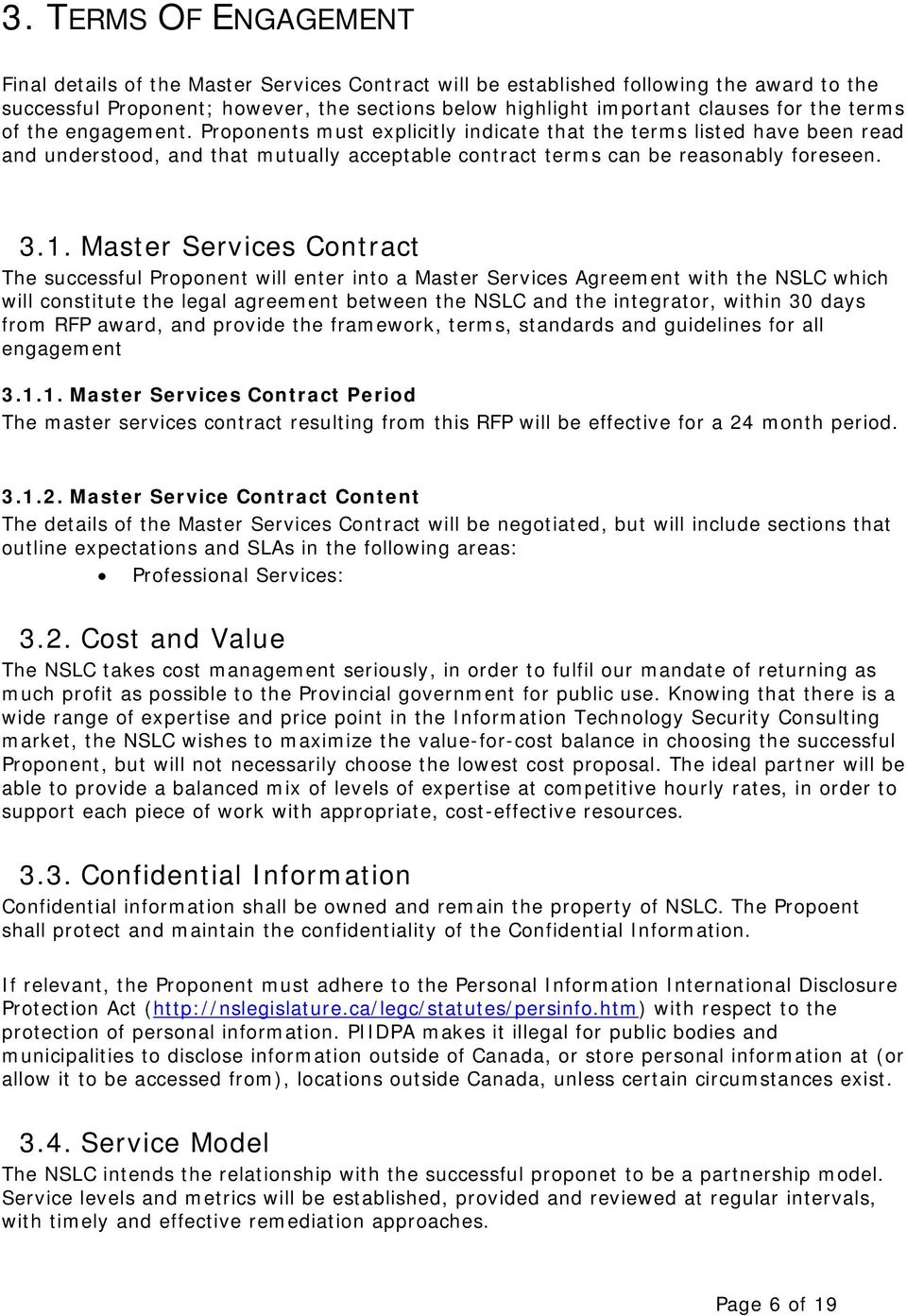 Master Services Contract The successful Proponent will enter into a Master Services Agreement with the NSLC which will constitute the legal agreement between the NSLC and the integrator, within 30
