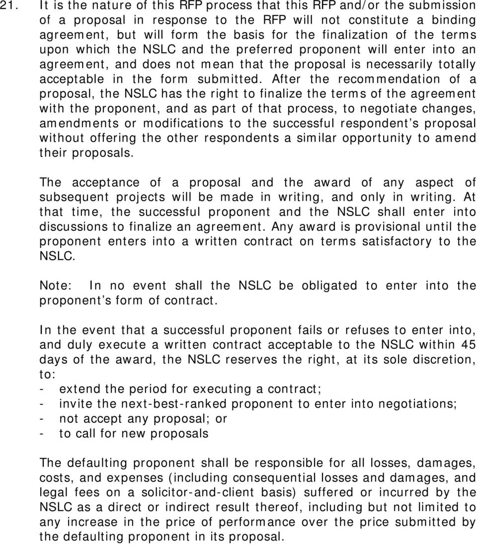 After the recommendation of a proposal, the NSLC has the right to finalize the terms of the agreement with the proponent, and as part of that process, to negotiate changes, amendments or