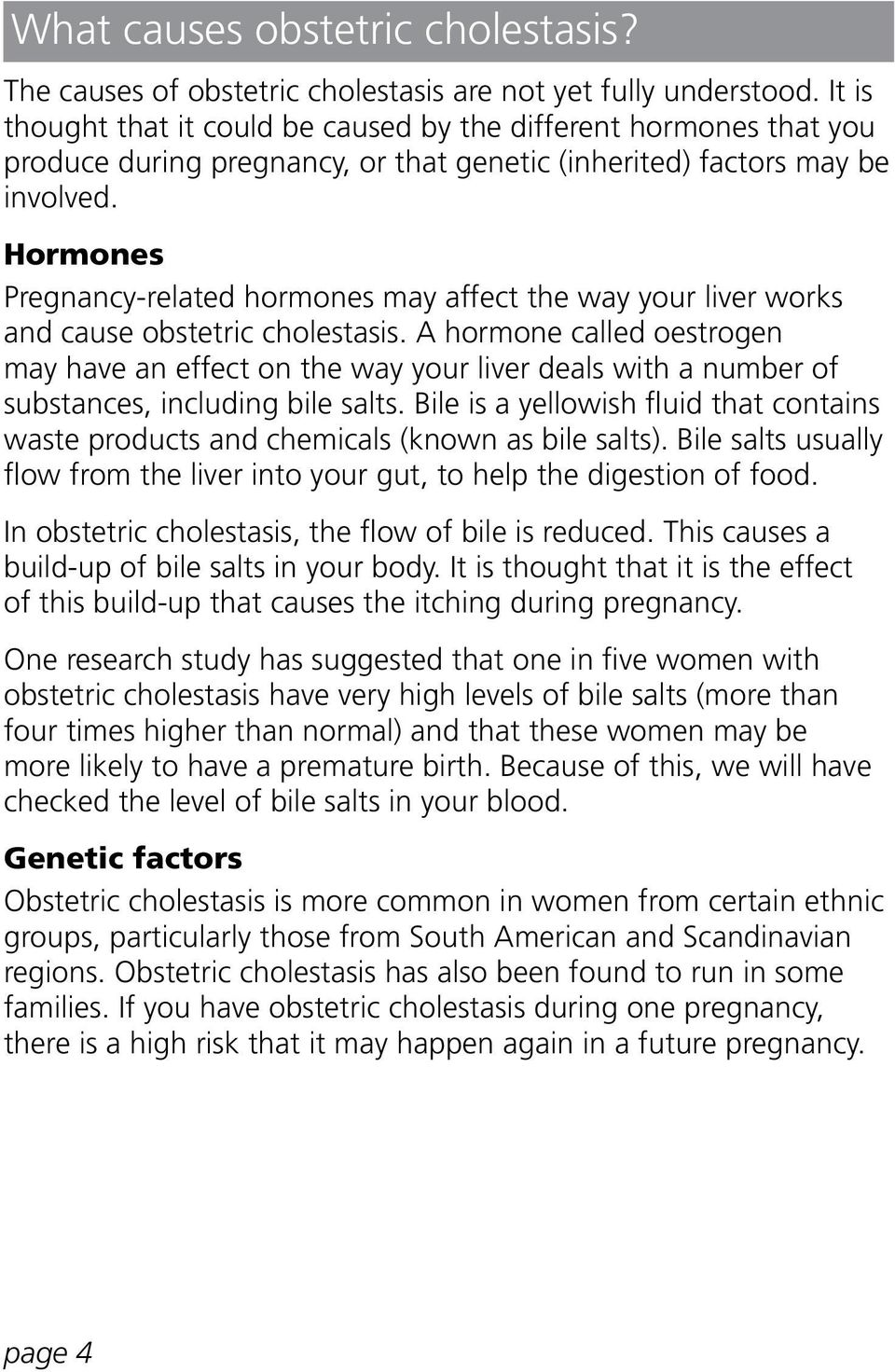 Hormones Pregnancy-related hormones may affect the way your liver works and cause obstetric cholestasis.