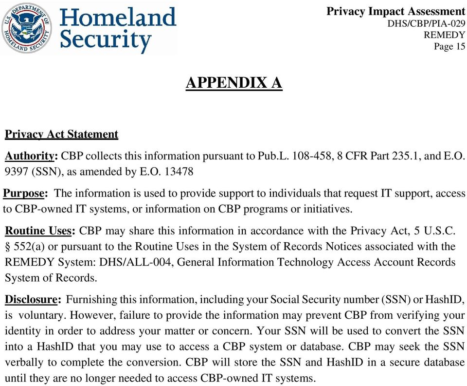 13478 Purpose: The information is used to provide support to individuals that request IT support, access to CBP-owned IT systems, or information on CBP programs or initiatives.