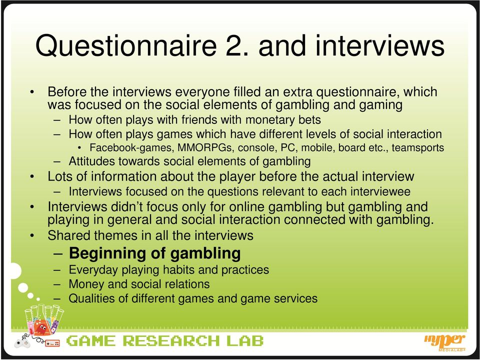 plays games which have different levels of social interaction Facebook-games, MMORPGs, console, PC, mobile, board etc.