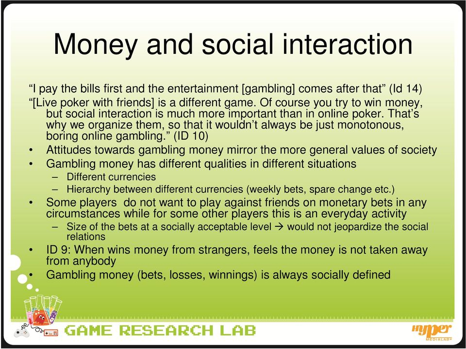 (ID 10) Attitudes towards gambling money mirror the more general values of society Gambling money has different qualities in different situations Different currencies Hierarchy between different