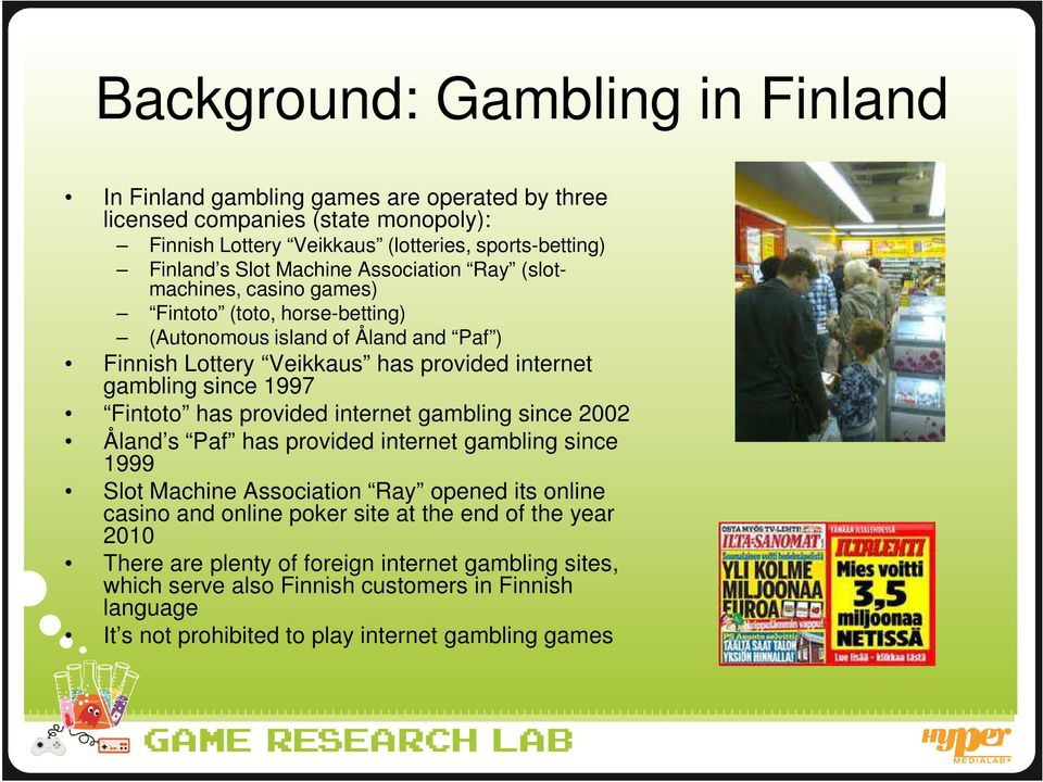 1997 Fintoto has provided internet gambling since 2002 Åland s Paf has provided internet gambling since 1999 Slot Machine Association Ray opened its online casino and online poker site