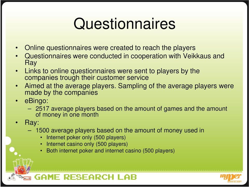 Sampling of the average players were made by the companies ebingo: 2517 average players based on the amount of games and the amount of money in one