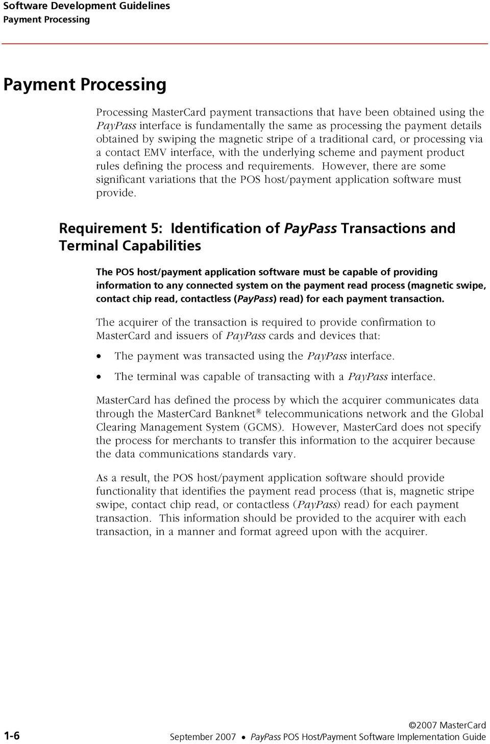 the process and requirements. However, there are some significant variations that the POS host/payment application software must provide.