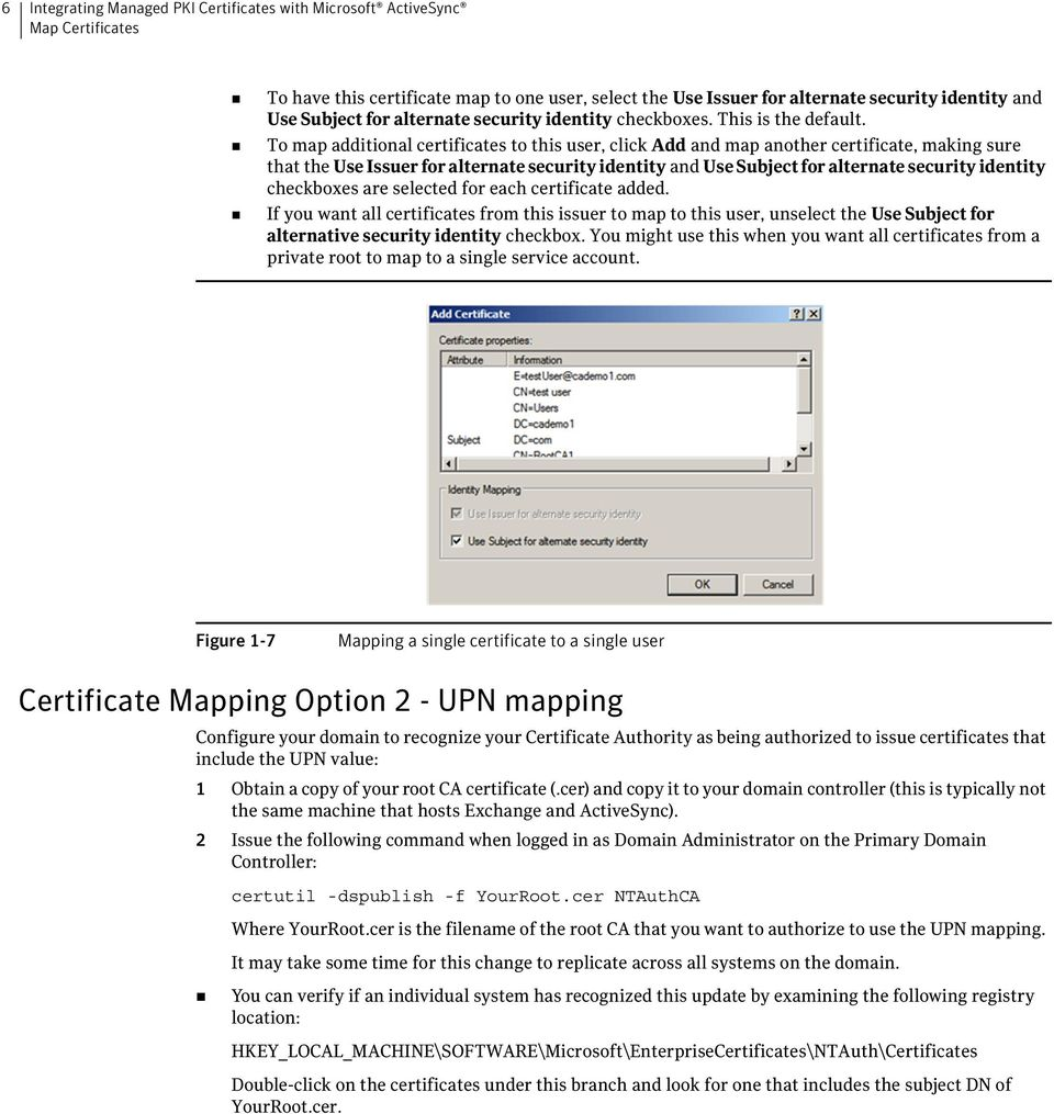 To map additional certificates to this user, click Add and map another certificate, making sure that the Use Issuer for alternate security identity and Use Subject for alternate security identity