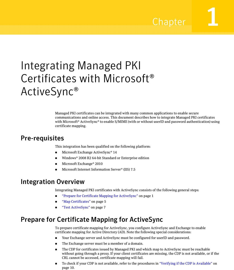 This document describes how to integrate Managed PKI certificates with Microsoft ActiveSync to enable S/MIME (with or without userid and password authentication) using certificate mapping.