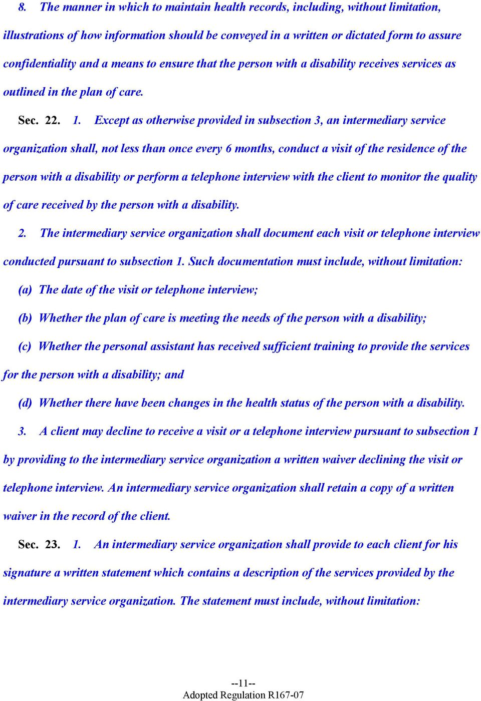 Except as otherwise provided in subsection 3, an intermediary service organization shall, not less than once every 6 months, conduct a visit of the residence of the person with a disability or
