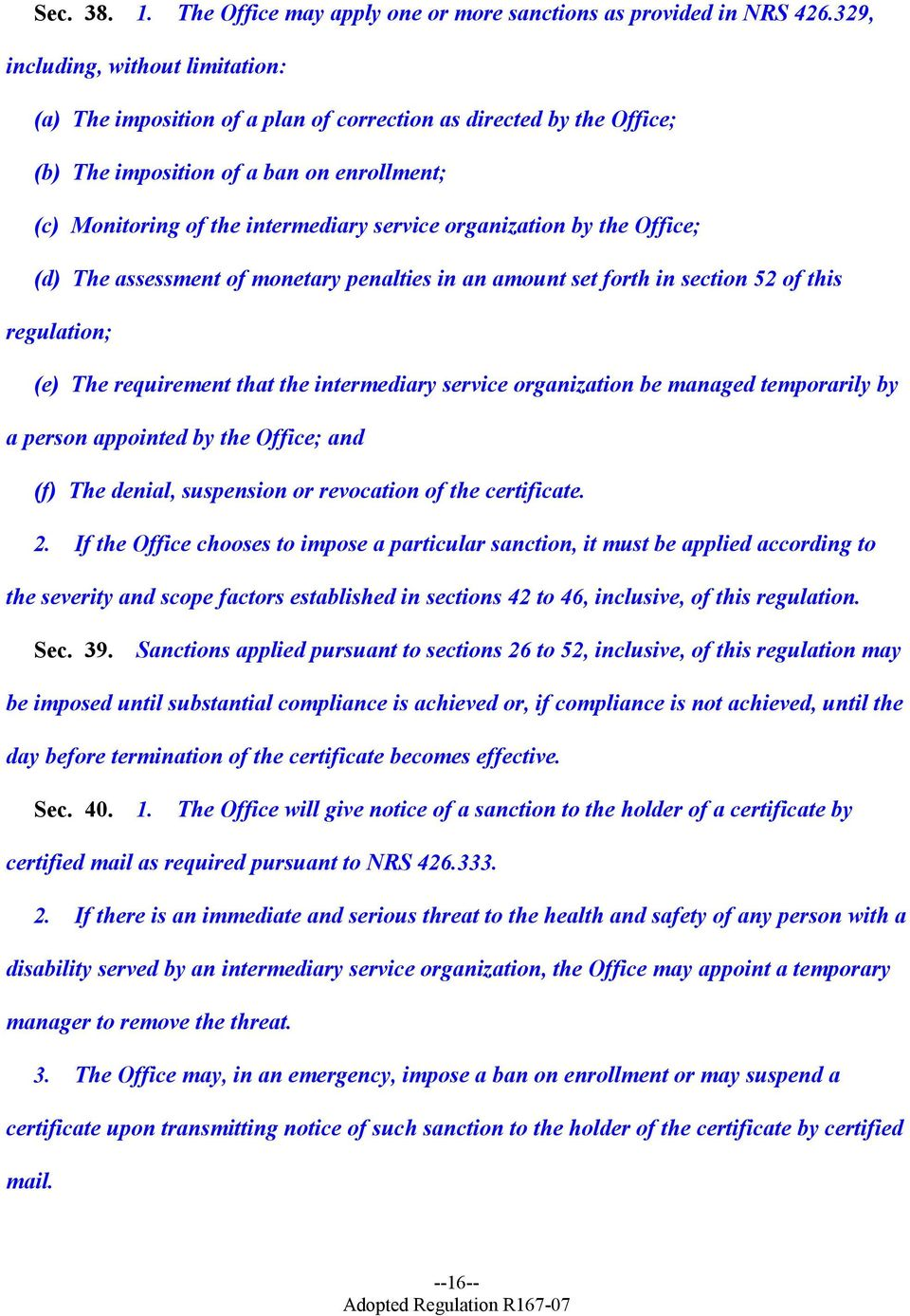 organization by the Office; (d) The assessment of monetary penalties in an amount set forth in section 52 of this regulation; (e) The requirement that the intermediary service organization be managed