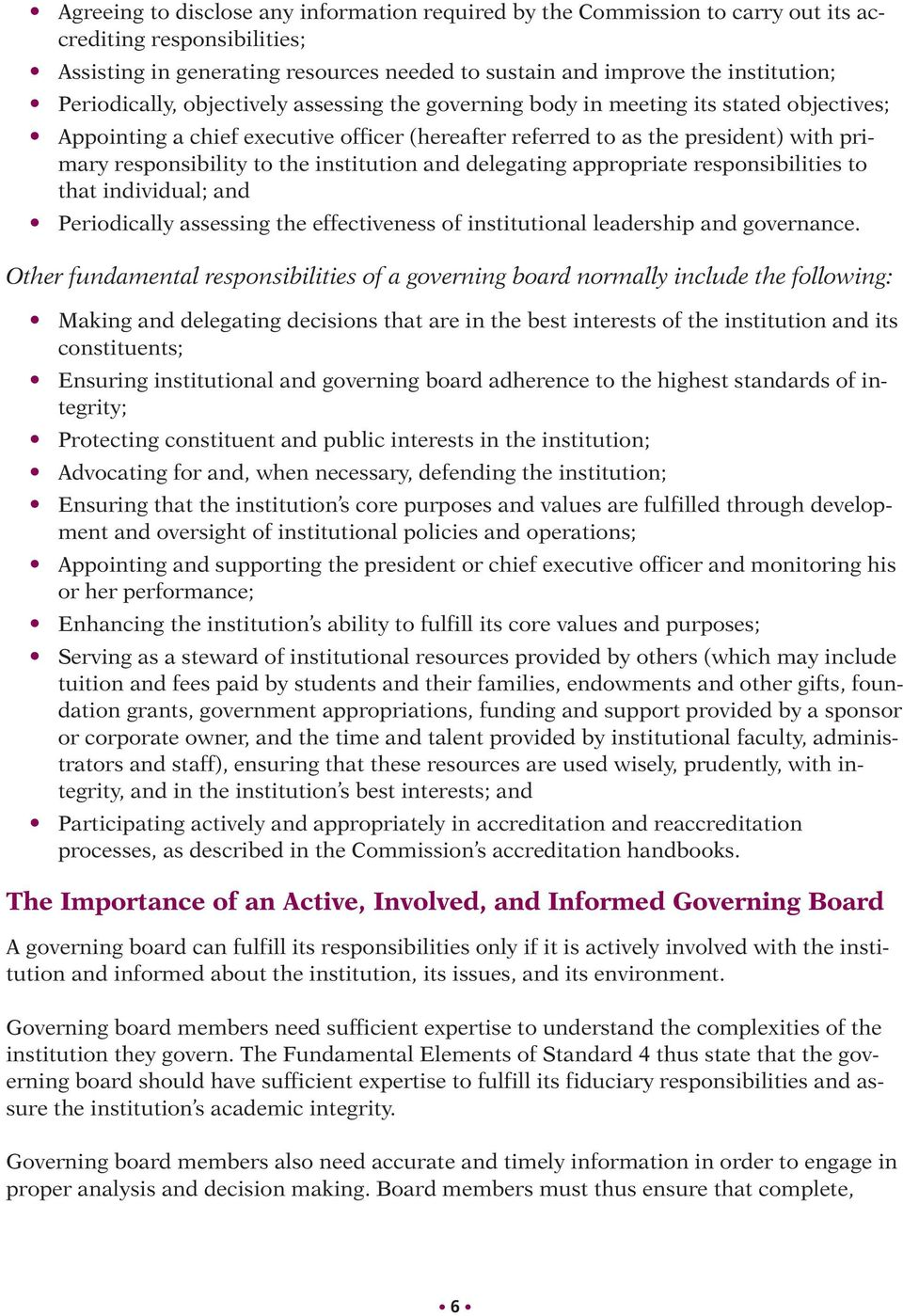 the institution and delegating appropriate responsibilities to that individual; and Periodically assessing the effectiveness of institutional leadership and governance.