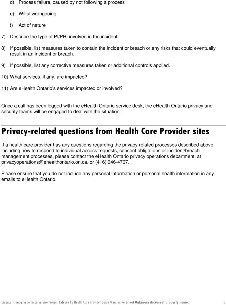 9) If possible, list any corrective measures taken or additional controls applied. 10) What services, if any, are impacted? 11) Are ehealth Ontario s services impacted or involved?