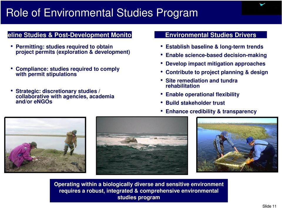trends Enable science-based decision-making Develop impact mitigation approaches Contribute to project planning & design Site remediation and tundra rehabilitation Enable operational flexibility