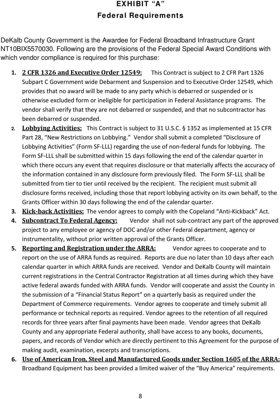 2 CFR 1326 and Executive Order 12549: This Contract is subject to 2 CFR Part 1326 Subpart C Government wide Debarment and Suspension and to Executive Order 12549, which provides that no award will be
