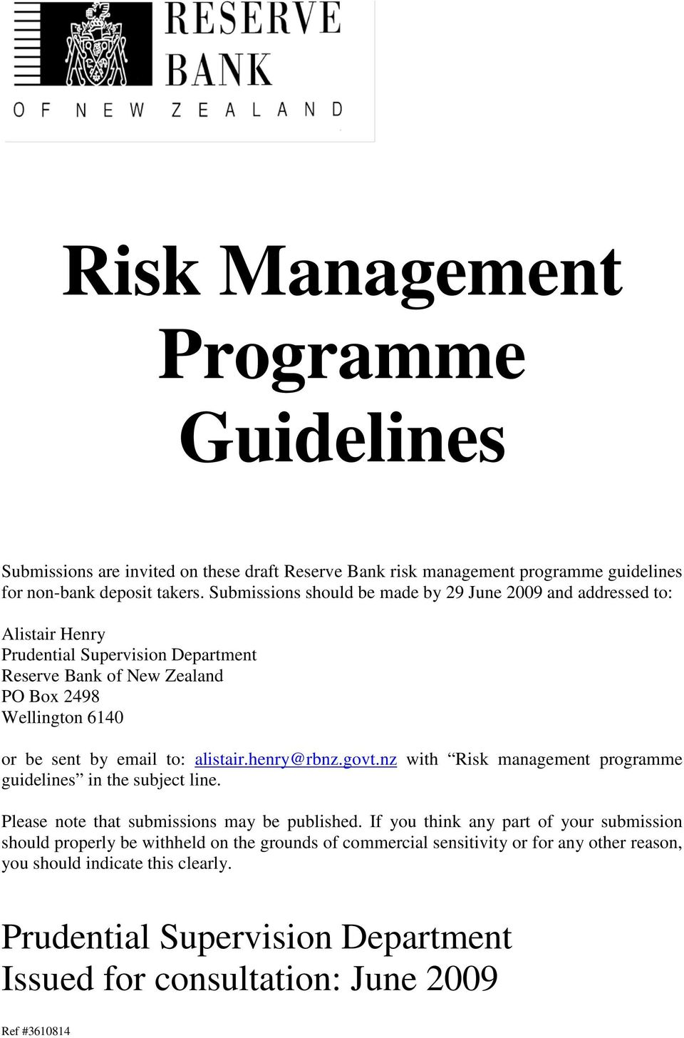 email to: alistair.henry@rbnz.govt.nz with Risk management programme guidelines in the subject line. Please note that submissions may be published.