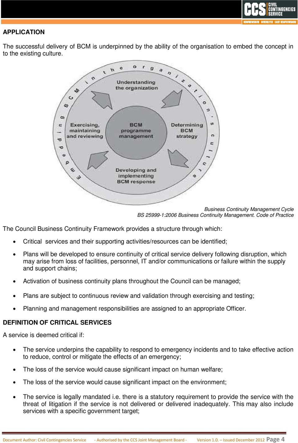 Code of Practice The Council Business Continuity Framework provides a structure through which: Critical services and their supporting activities/resources can be identified; Plans will be developed
