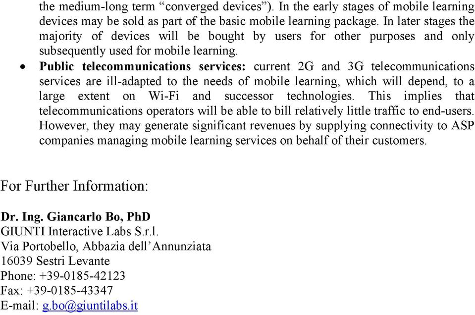 Public telecommunications services: current 2G and 3G telecommunications services are ill-adapted to the needs of mobile learning, which will depend, to a large extent on Wi-Fi and successor