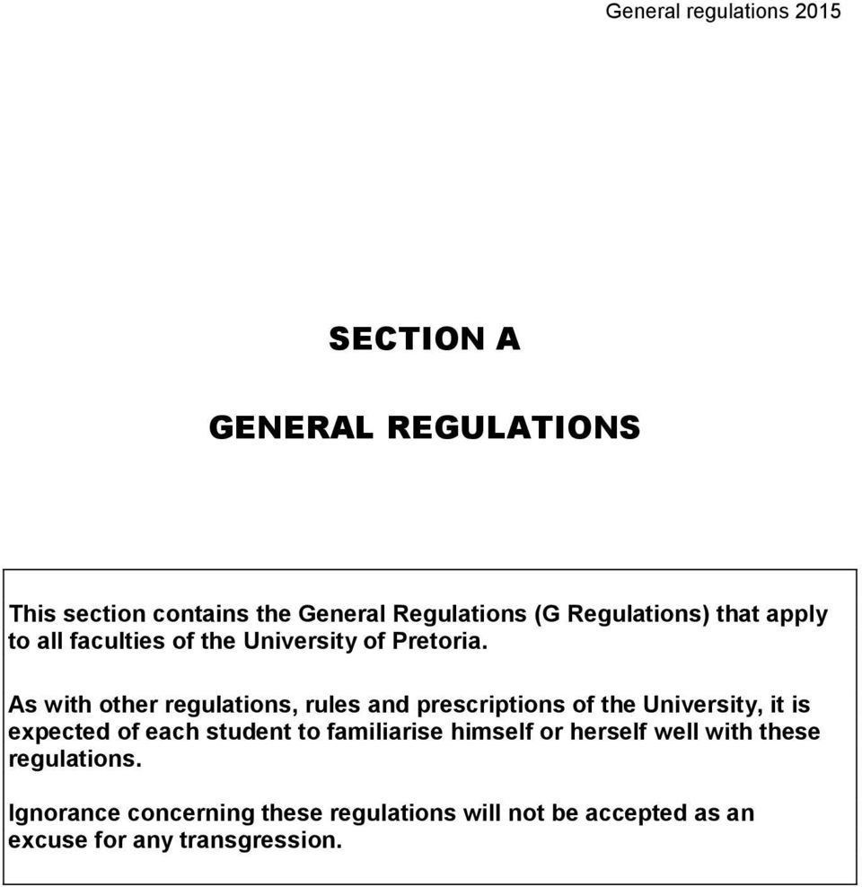 As with other regulations, rules and prescriptions of the University, it is expected of each student to