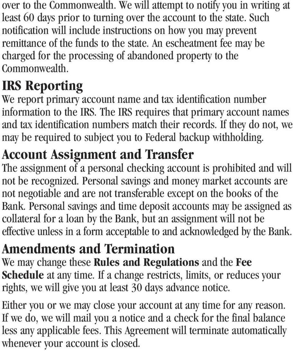 IRS Reporting We report primary account name and tax identification number information to the IRS. The IRS requires that primary account names and tax identification numbers match their records.