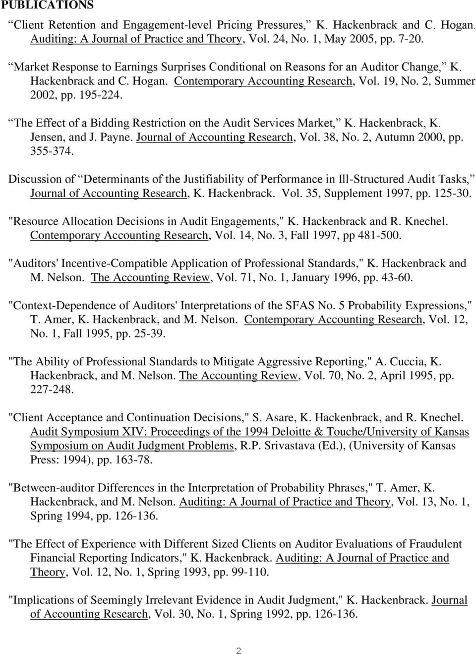 The Effect of a Bidding Restriction on the Audit Services Market, K. Hackenbrack, K. Jensen, and J. Payne. Journal of Accounting Research, Vol. 38, No. 2, Autumn 2000, pp. 355-374.