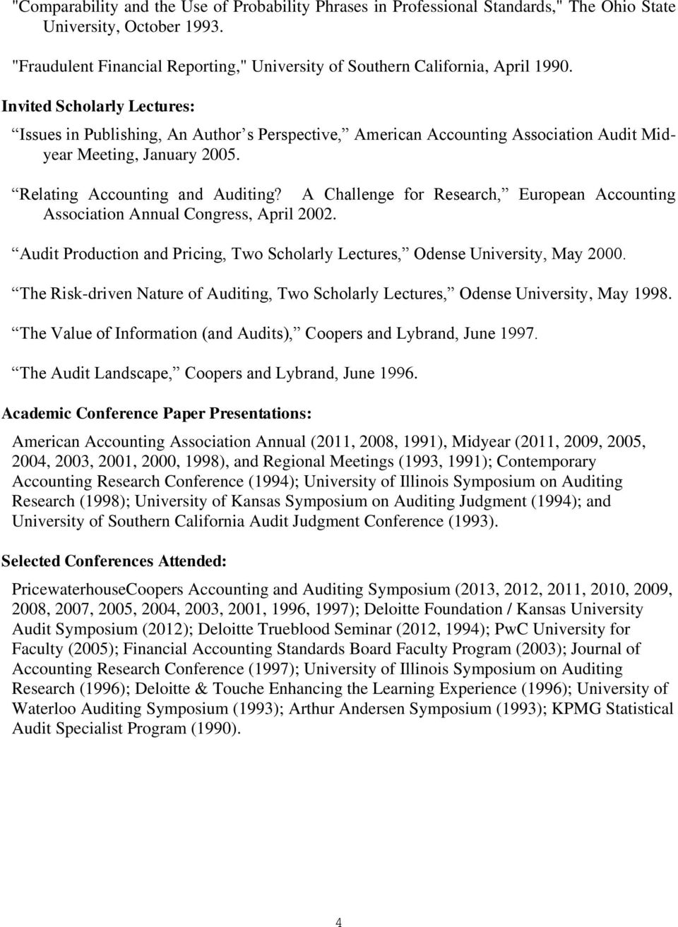A Challenge for Research, European Accounting Association Annual Congress, April 2002. Audit Production and Pricing, Two Scholarly Lectures, Odense University, May 2000.
