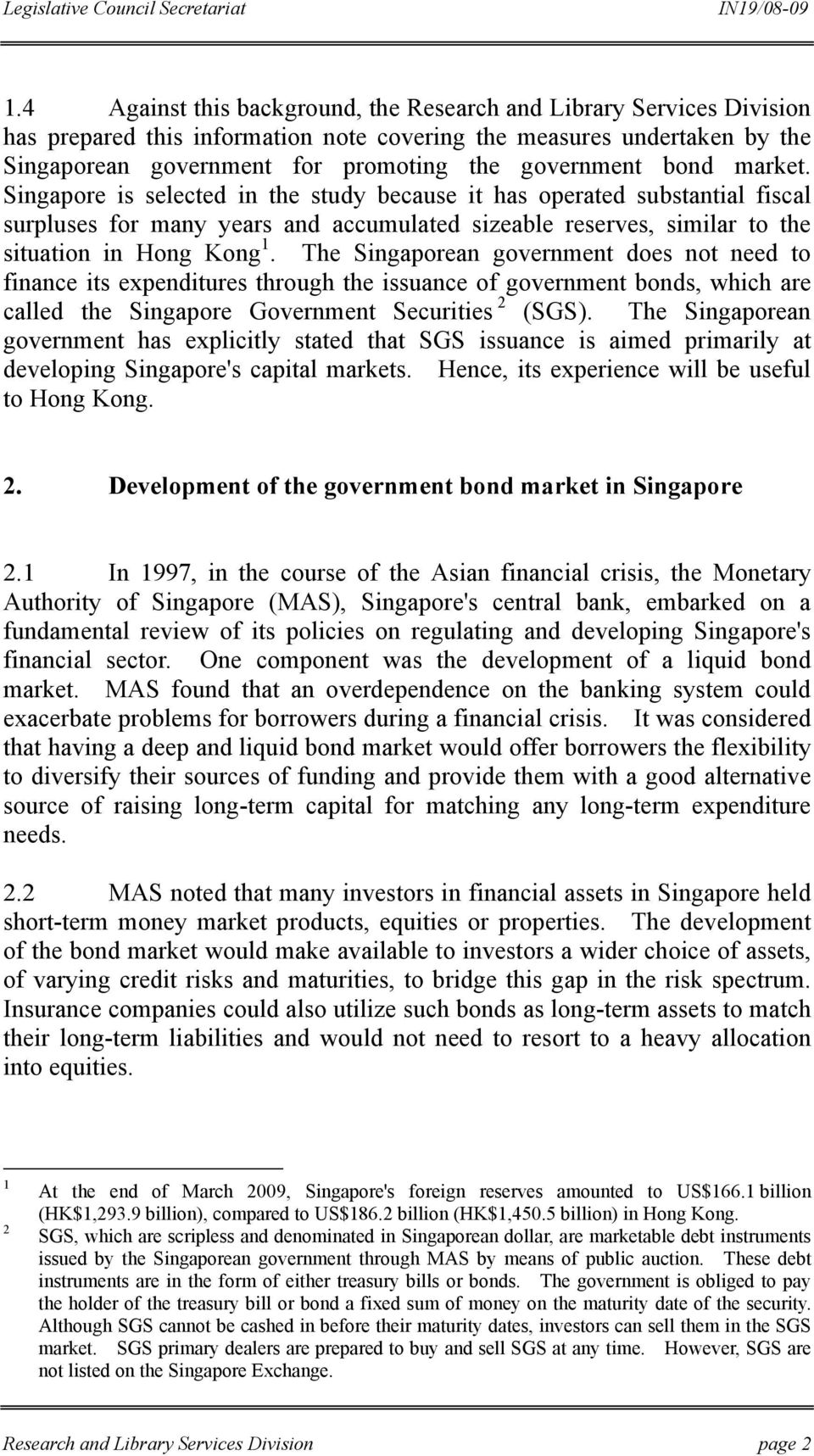 The Singaporean government does not need to finance its expenditures through the issuance of government bonds, which are called the Singapore Government Securities 2 (SGS).