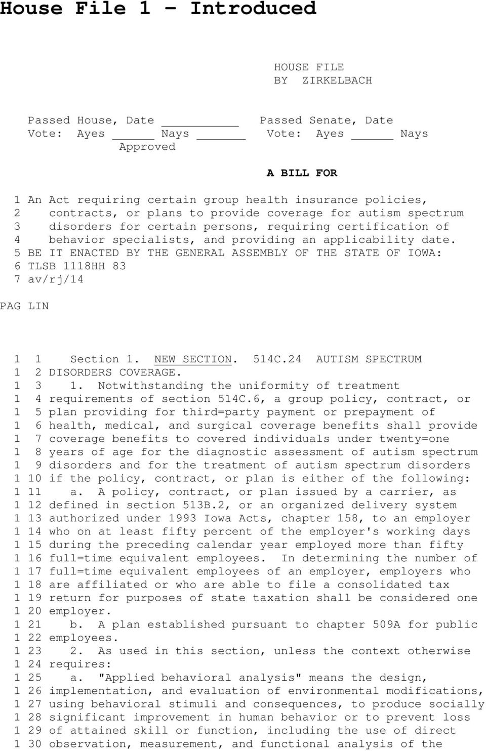 5 BE IT ENACTED BY THE GENERAL ASSEMBLY OF THE STATE OF IOWA: 6 TLSB 1118HH 83 7 av/rj/14 PAG LIN 1 1 Section 1. NEW SECTION. 514C.24 AUTISM SPECTRUM 1 2 DISORDERS COVERAGE. 1 3 1.
