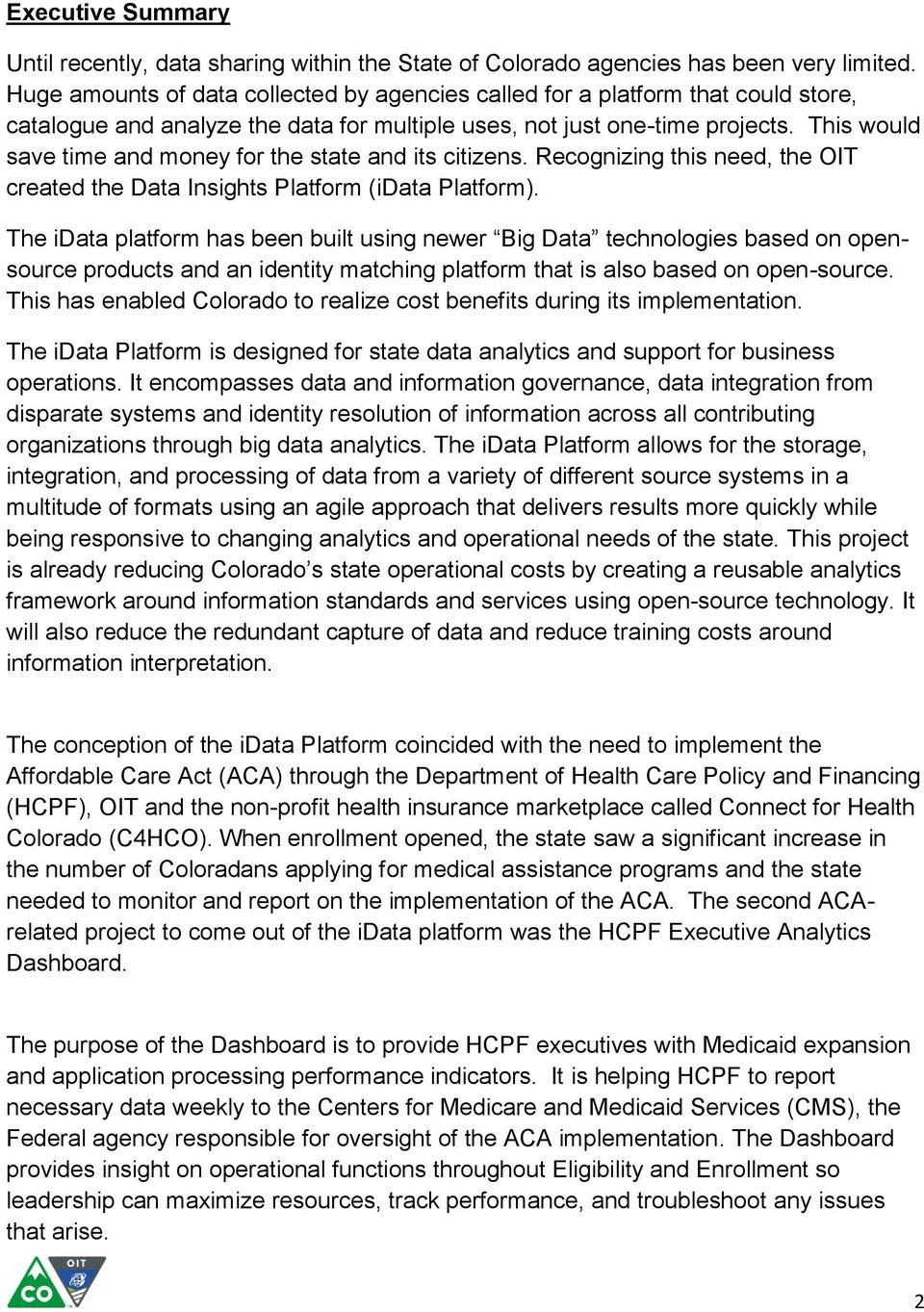 This would save time and money for the state and its citizens. Recognizing this need, the OIT created the Data Insights Platform (idata Platform).
