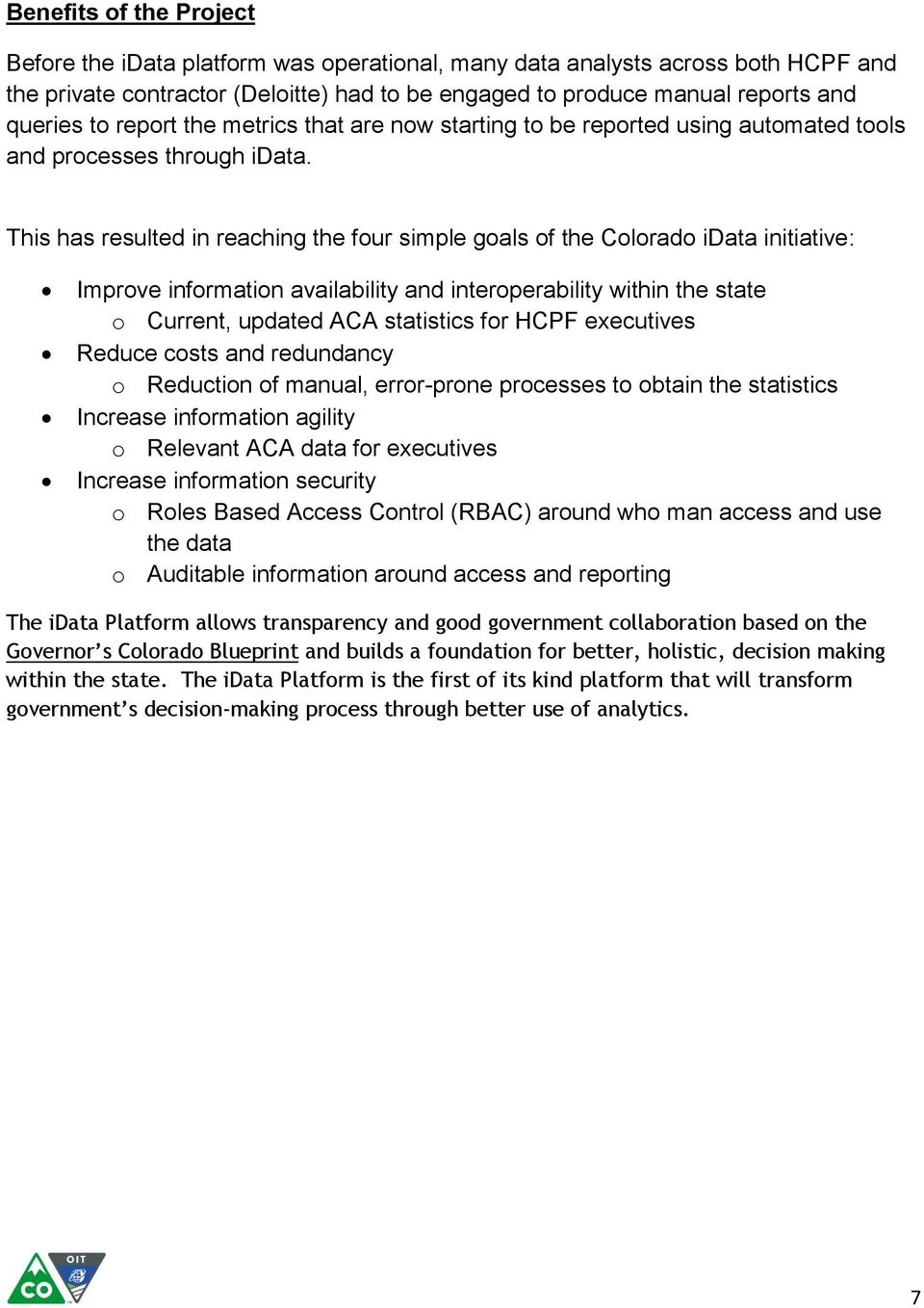 This has resulted in reaching the four simple goals of the Colorado idata initiative: Improve information availability and interoperability within the state o Current, updated ACA statistics for HCPF