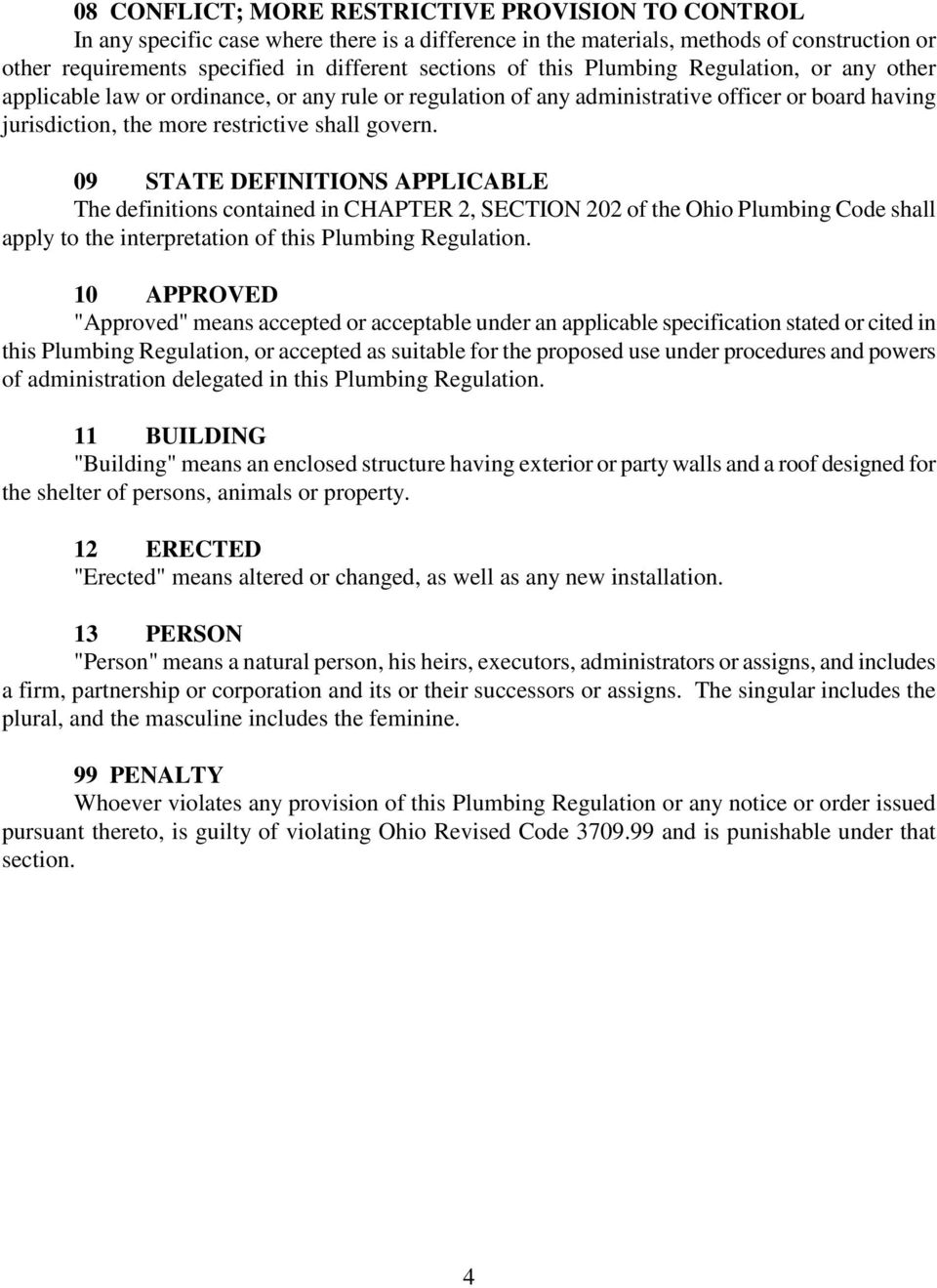 09 STATE DEFINITIONS APPLICABLE The definitions contained in CHAPTER 2, SECTION 202 of the Ohio Plumbing Code shall apply to the interpretation of this Plumbing Regulation.