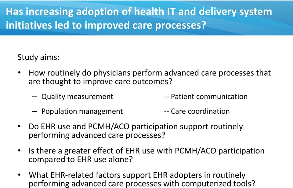 Quality measurement -- Patient communication Population management -- Care coordination Do EHR use and PCMH/ACO participation support routinely