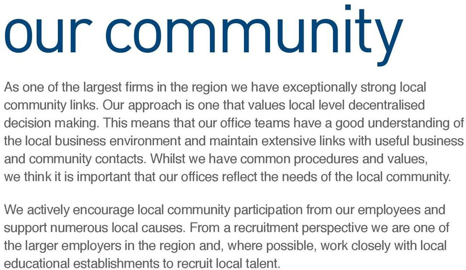 Whilst we have common procedures and values, we think it is important that our offices reflect the needs of the local community.