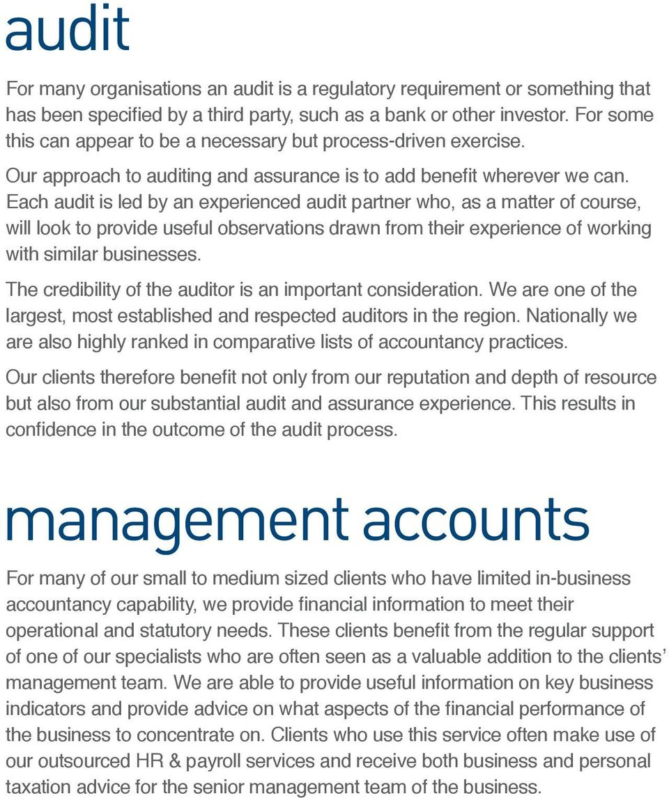 Each audit is led by an experienced audit partner who, as a matter of course, will look to provide useful observations drawn from their experience of working with similar businesses.