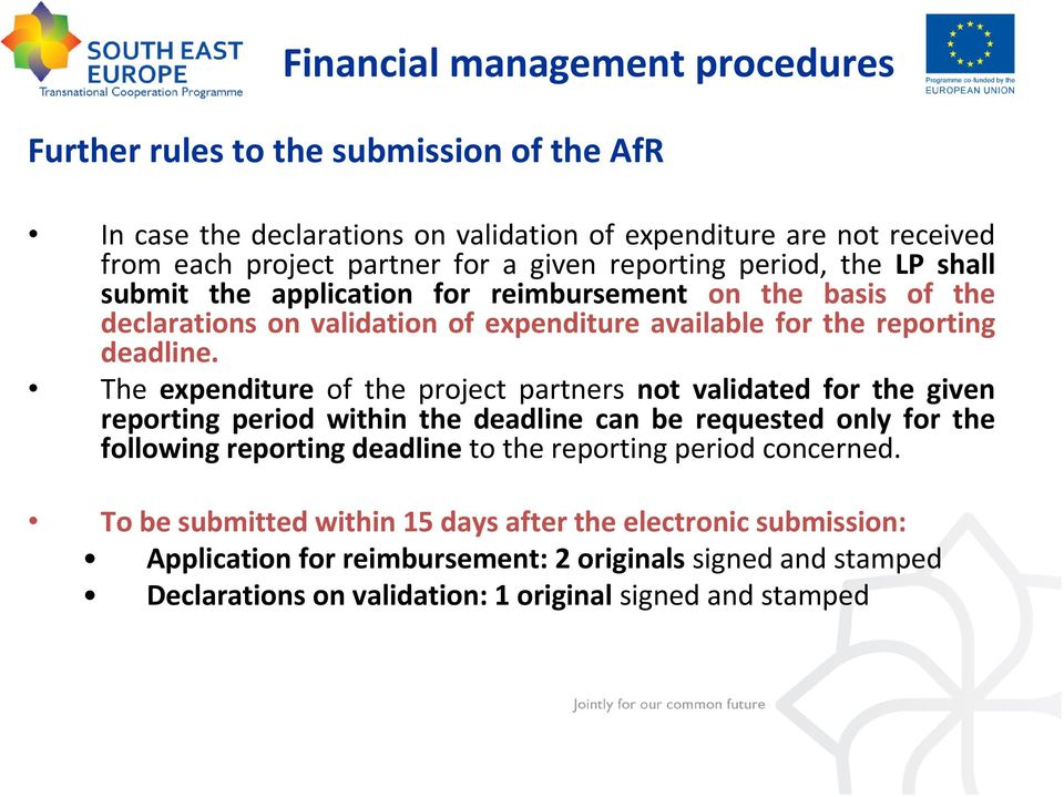The expenditure of the project partners not validated for the given reporting period within the deadline can be requested only for the following reporting deadline to the reporting